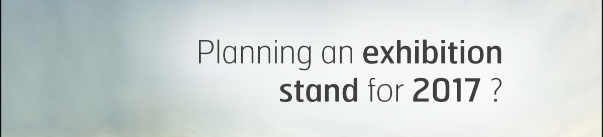 Planning an exhibition stand for 2017?