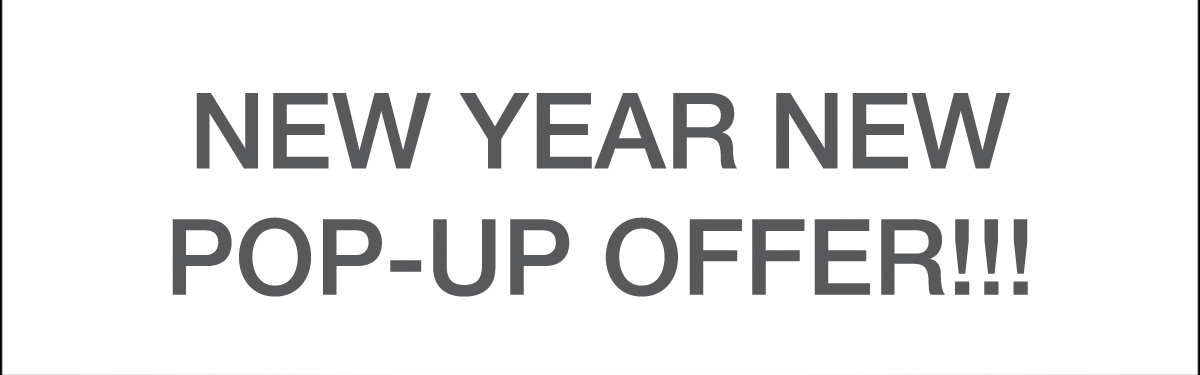 New Year - New Pop-up Offer!!!